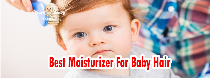 Best Moisturizer For Baby Hair